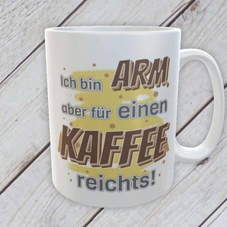 Kaffeebecher mit Spruch: ich bin arm, aber für einen Kaffee reichts